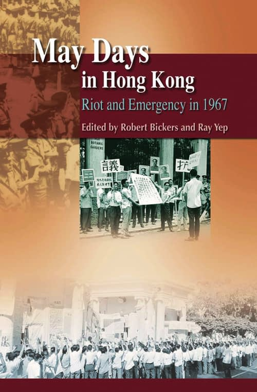 May Days in Hong Kong: Riot and Emergency in 1967